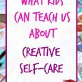 Creative Self-Care, Art projects for families, how to use art for self-care