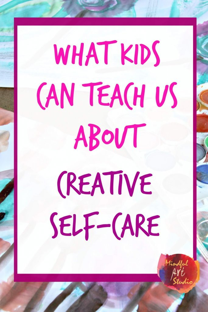 What Kids Teach Creative Self Care