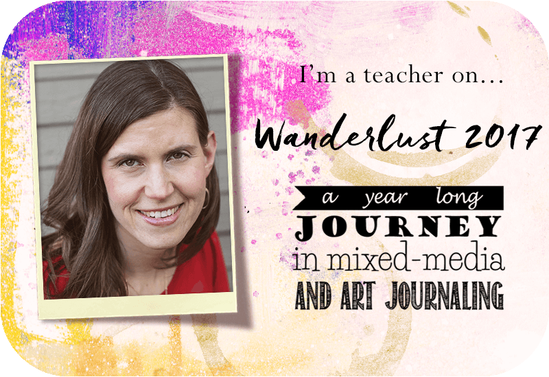Art journaling class, Wanderlust 2017, year-long art journaling class, mixed media class, creative self-care