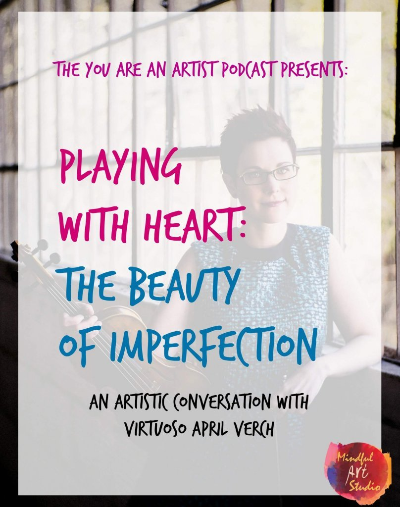 playing with heart, the beauty of imperfection, how to make better art, april Verch, April Verch band