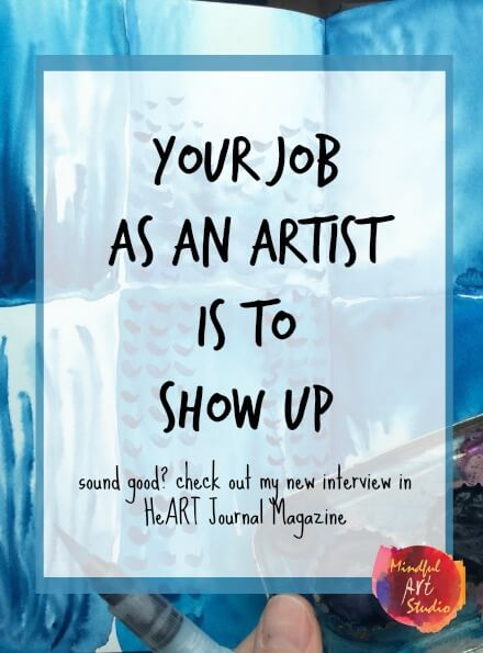 Your job as an artist is to show up