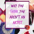 you think you aren't an artist, n't journaling class, creative self-care, you are an artist, everyone is creative