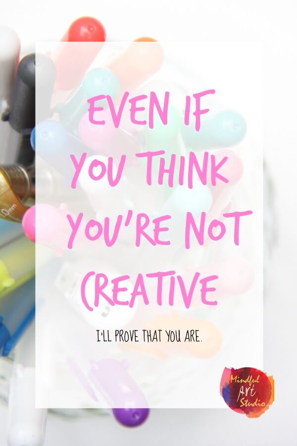 if you think you're not creative