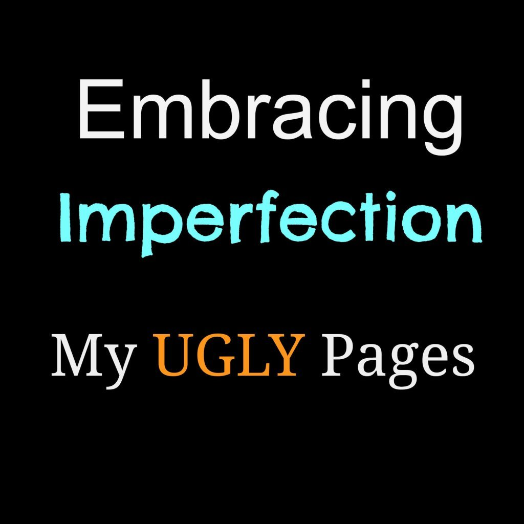 Embracing Imperfection Ugly Pages