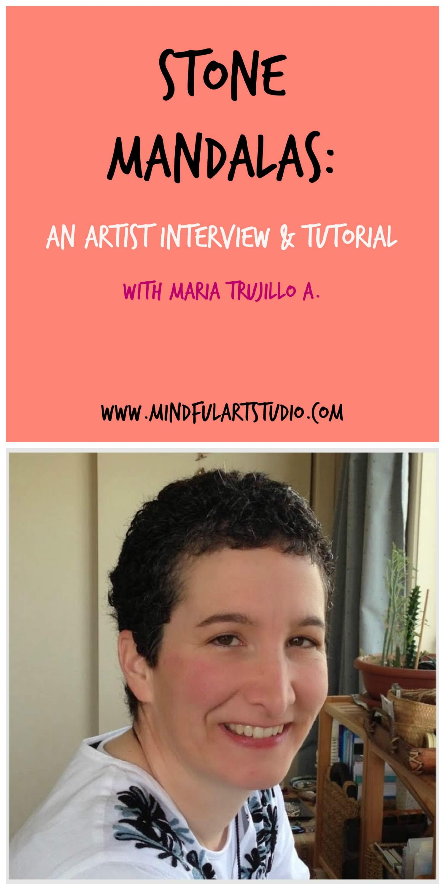 Stone Mandalas: An Artist Interview with Maria Trujillo