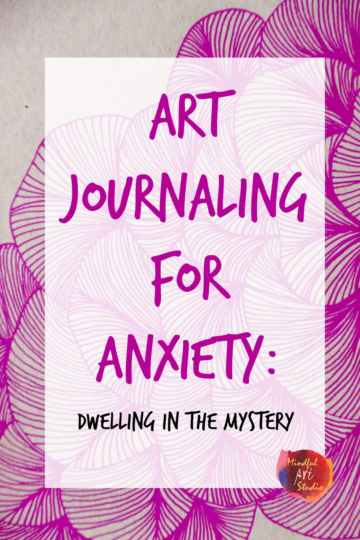 Art Journaling for Anxiety: Dwelling in the Mystery