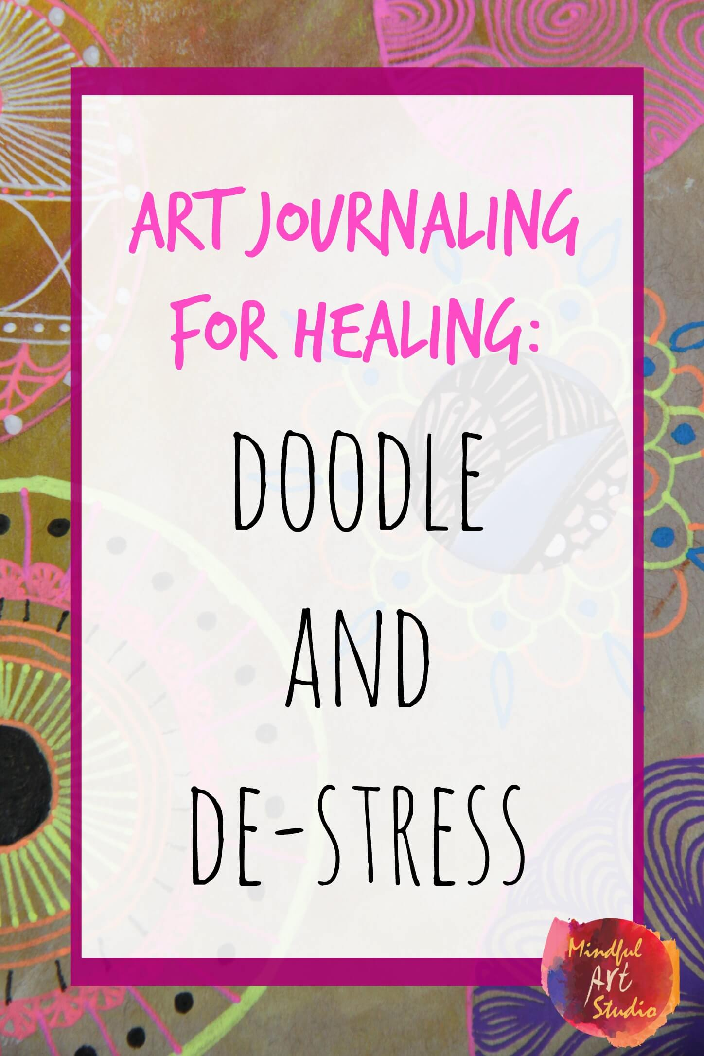 Art Journaling for Healing: Doodle and De-Stress