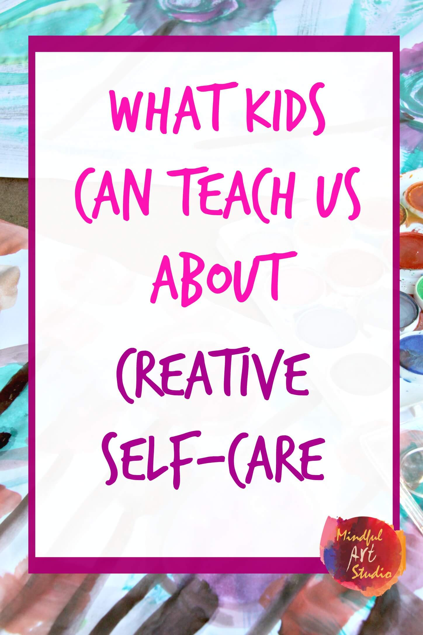 What Kids Can Teach Us About Creative Self-Care