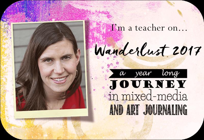 Art journaling class, Wanderlust 2017, year-long art journaling class, mixed media class, creative self-care
