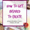 get inspired to make art, make more art, how to get inspired, how to stop staring at the blank page an create, creative block