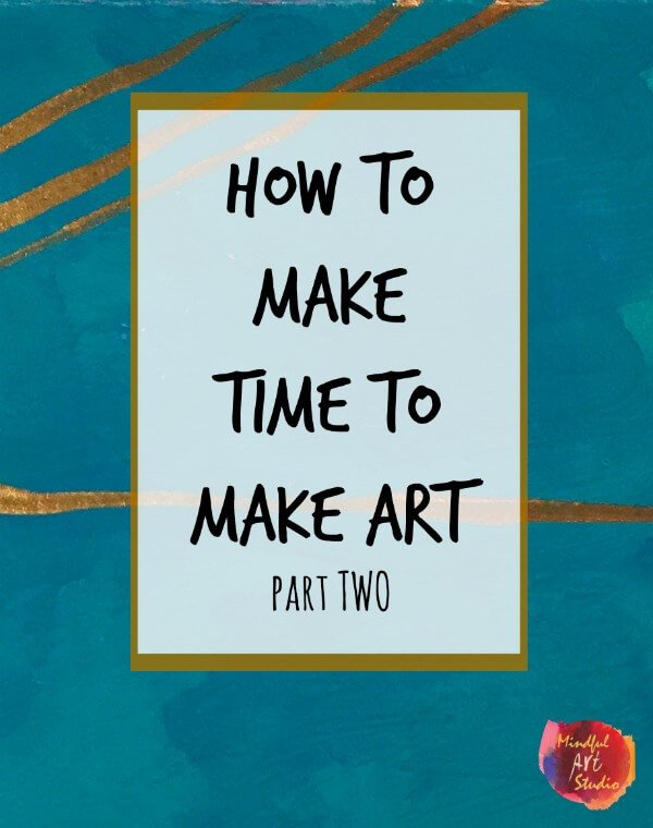 Make time for art, how to make more art, creative self-care