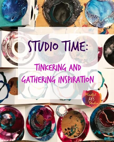 Studio Time: Tinkering and Gathering Inspiration