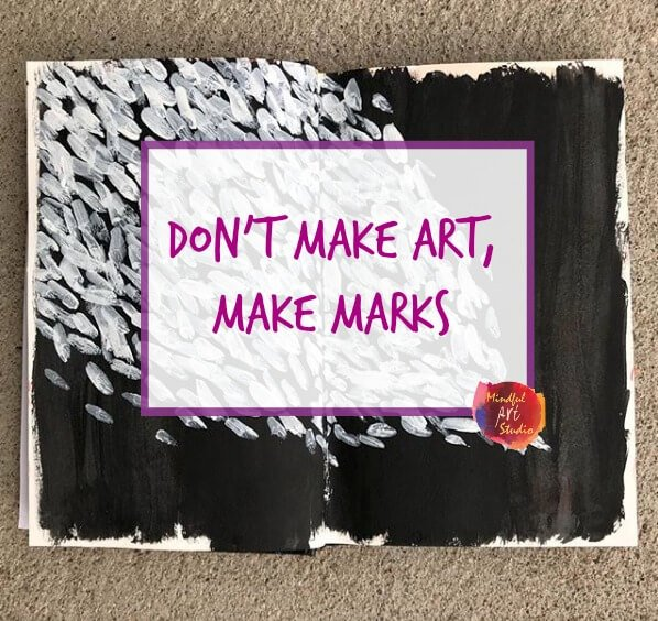 don't make art, make marks, art journaling ideas