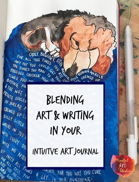 intuitive art journaling, combining writing and art in an art journal, art journaling ideas, starting an art journal, how to journal about your feelings