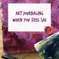 art journaling when you feel sad, art journaling for grief, art journaling ideas, art journaling prompts sadness, art journaling for depression