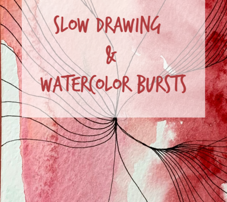 Slow Drawing + Watercolor Bursts