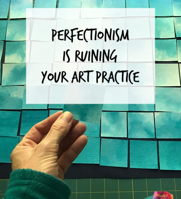 Perfectionism is Ruining Your Art Practice