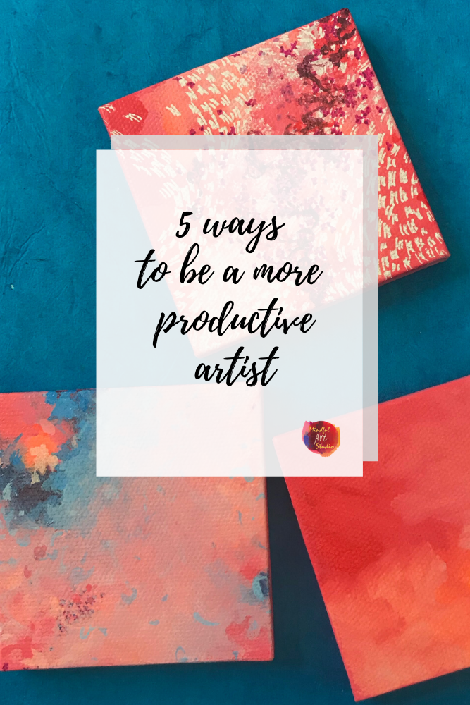 how to make more art, focus on process over product, 5 ways to be a more productive artist